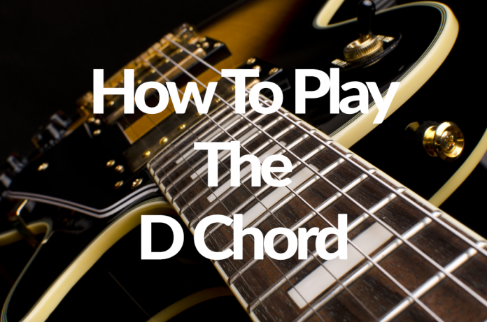 How To Play The D Chord